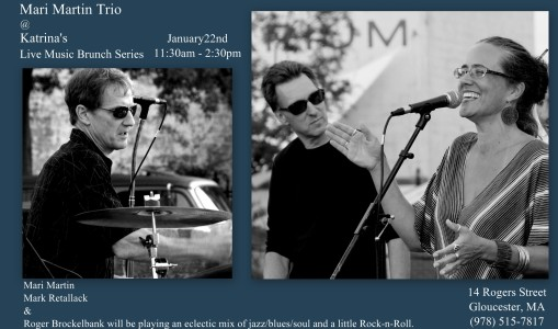 Sun. Jan. 22nd, Katrina's Music Brunch Series with Mari Martin Trio - Mari Martin, Mark Retallack and Roger Brockelbank will be playing an eclectic mix of jazz/blues/soul and a Little Rock-n-roll.